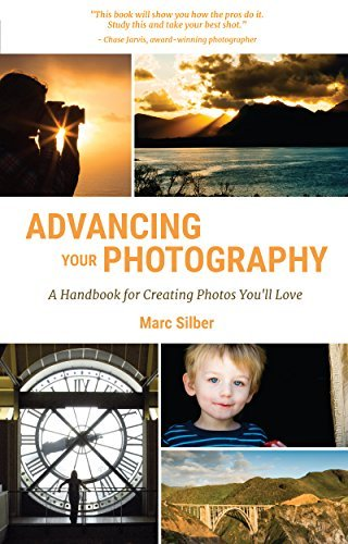 Advancing Your Photography A Handbook for Creating Photos You'll Love