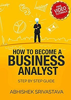 How to become a Business Analyst: A step by step planning and resource guide (Business analysis Book 101)