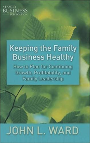 Keeping the Family Business Healthy: How to Plan for Continuing Growth, Profitability, and Family Leadership