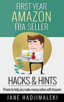 First Year Amazon FBA Seller HACKS & HINTS: Proven to Help You Make Money Online with Amazon
