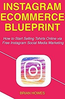 Instagram E-commerce Blueprint: How to Start Selling Tshirts Online via Free Instagram Social Media Marketing