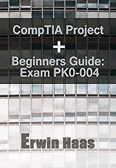 CompTIA Project+ Beginners Guide: Exam PK0-004