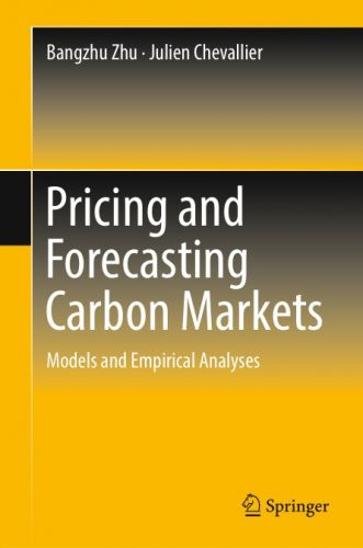 Bangzhu Zhu, Julien Chevallier – Pricing and Forecasting Carbon Markets