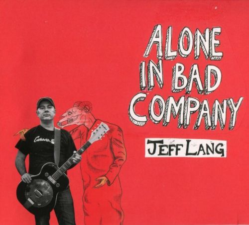 Jeff Lang - Alone In Bad Company (2017)