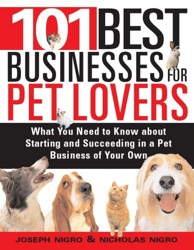 101 Best Businesses for Pet Lovers: What You Need to Know about Starting and Succeeding in a Pet Business of Your Own (repost)