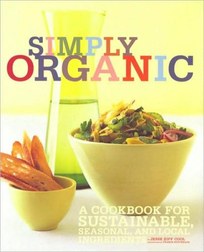 Simply Organic: A Cookbook for Sustainable, Seasonal, and Local Ingredients by Jesse Ziff Cool