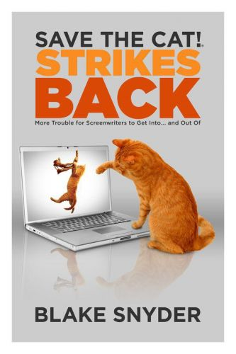 Save the Cat! Strikes Back More Trouble for Screenwriters to Get into ... and Out of!