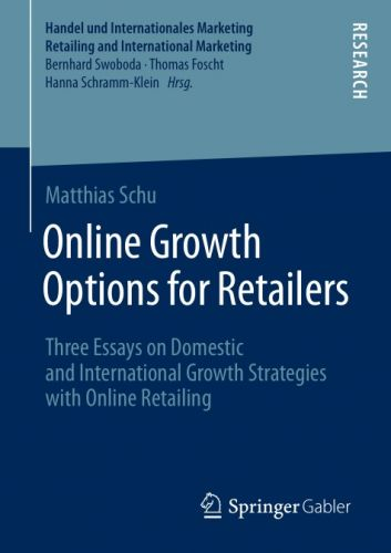 Online Growth Options for Retailers: Three Essays on Domestic and International Growth Strategies with Online Retailing