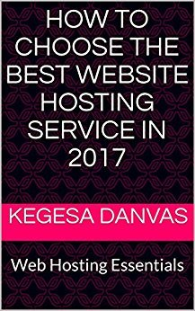 HOW TO CHOOSE THE BEST WEBSITE HOSTING SERVICE IN 2017: Web Hosting Essentials