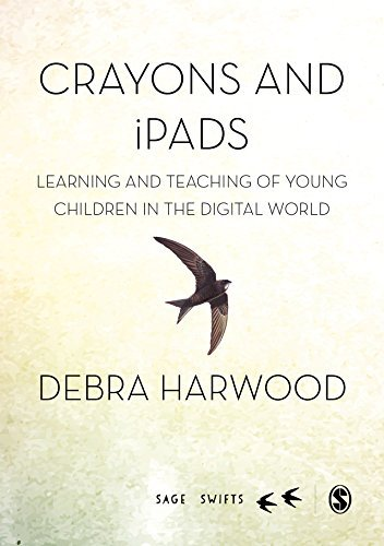 Crayons and iPads: Learning and Teaching of Young Children in the Digital World (SAGE Swifts)
