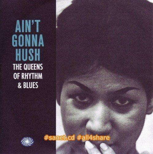 VA - Ain't Gonna Hush ~ The Queens Of Rhythm & Blues (2015)