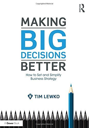 Making Big Decisions Better: How to Set and Simplify Business Strategy