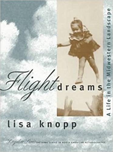 Flight Dreams: A Life in the Midwestern Landscape (Singular Lives; The Iowa Series in North American Autobiography)
