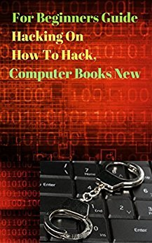 For Beginners Guide Hacking On How To Hack, Computer Books New