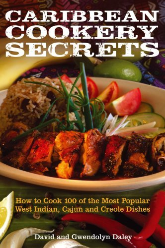 Caribbean Cookery Secrets: How to Cook 100 of the Most Popular West Indian, Cajun and Creole Dishes!