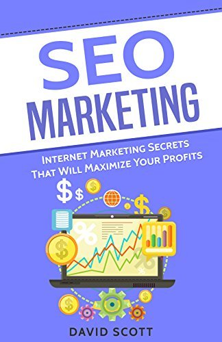 David Scott – SEO Marketing: Internet Marketing Secrets That Will Maximize Your Profits