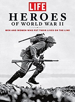 LIFE Heroes of World War II: Men and Women Who Put Their Lives on the Line