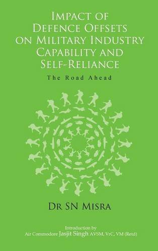Impact of Defence Offsets on Military Industry Capability and Self-Reliance The Road Ahead