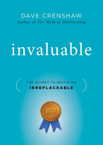 Invaluable: The Secret to Becoming Irreplaceable by Dave Crenshaw