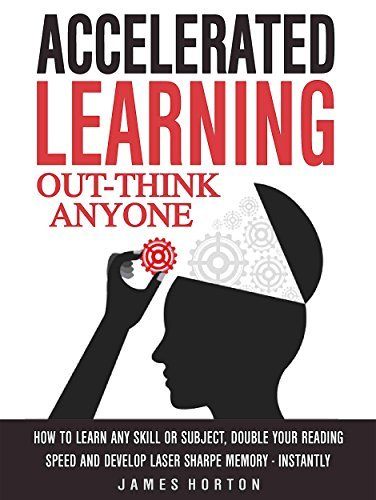Accelerated Learning: How To Learn Any Skill Or Subject, Double Your Reading Speed And Develop Laser Sharpe Memory