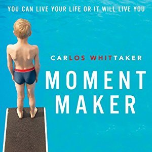 Moment Maker: You Can Live Your Life or It Will Live You [Audiobook]