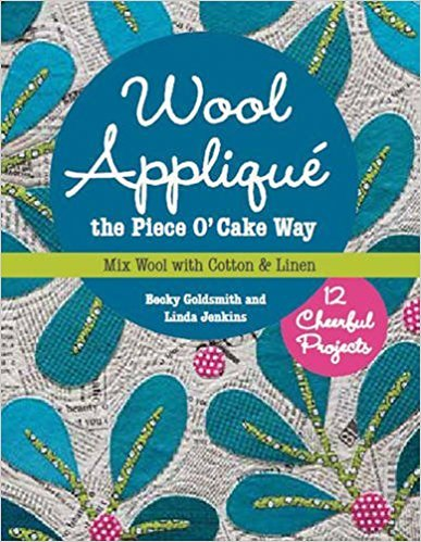 Wool AppliquГ© the Piece O' Cake Way: 12 Cheerful Projects - Mix Wool with Cotton & Linen
