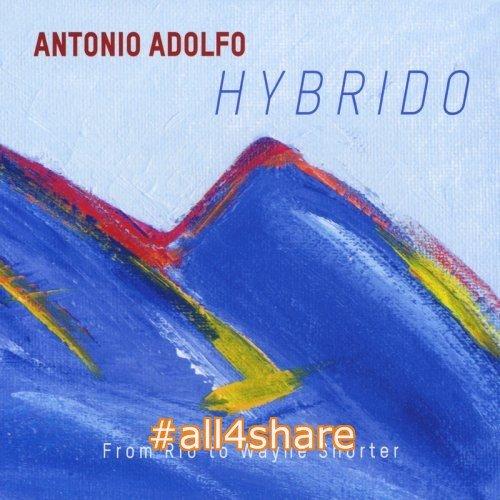 Antonio Adolfo - Hybrido From Rio to Wayne Shorter (2017)