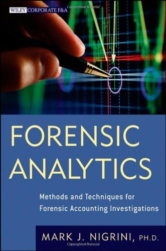 Forensic Analytics: Methods and Techniques for Forensic Accounting Investigations by Mark Nigrini