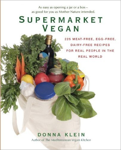 Supermarket Vegan: 225 Meat-Free, Egg-Free, Dairy-Free Recipes for Real People in the Real World!