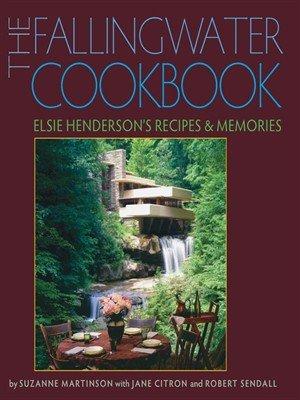 The Fallingwater Cookbook: Elsie Henderson's Recipes and Memories (EPUB)