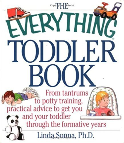 The Everything Toddler Book: From Controlling Tantrums to Potty Training, Practical Advice to Get You and Your Toddler Through