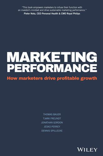 Marketing Performance : How Marketers Drive Profitable Growth