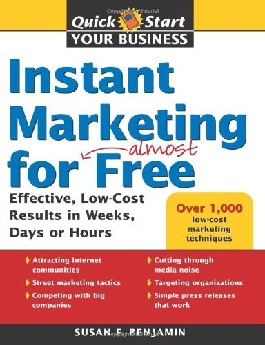 Instant Marketing for Almost Free: Effective, Low-Cost Results in Weeks, Days, or Hours (repost)