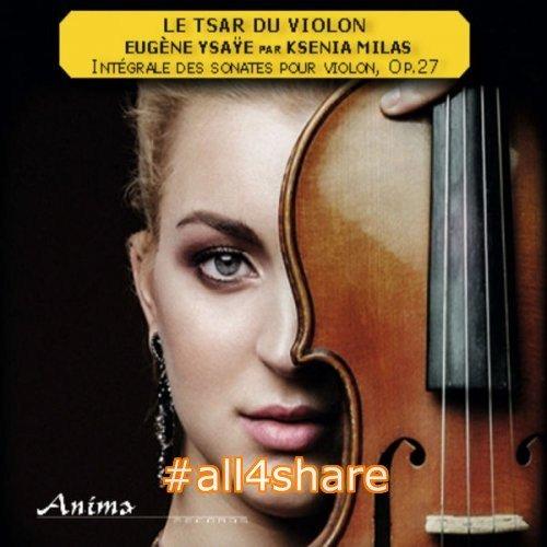 Ksenia Milas - Ysaÿe Intégrale des sonates pour violon (2017)