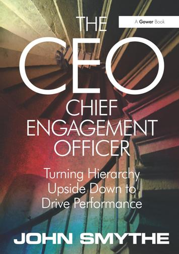 The CEO: Chief Engagement Officer : Turning Hierarchy Upside Down to Drive Performance