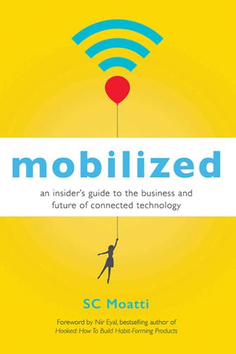 Sc Moatti – Mobilized: An Insider's Guide to the Business and Future of Connected Technology (True PDF)