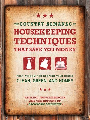 The Country Almanac of Housekeeping Techniques That Save You Money: Folk Wisdom for Keeping Your House Clean, Green!