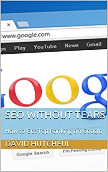 David Hutchful – SEO Without Tears: How to Get Top Ranking on Google