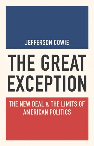 The Great Exception : The New Deal and the Limits of American Politics