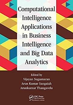 Vijayan Sugumaran – Computational Intelligence Applications in Business Intelligence and Big Data Analytics