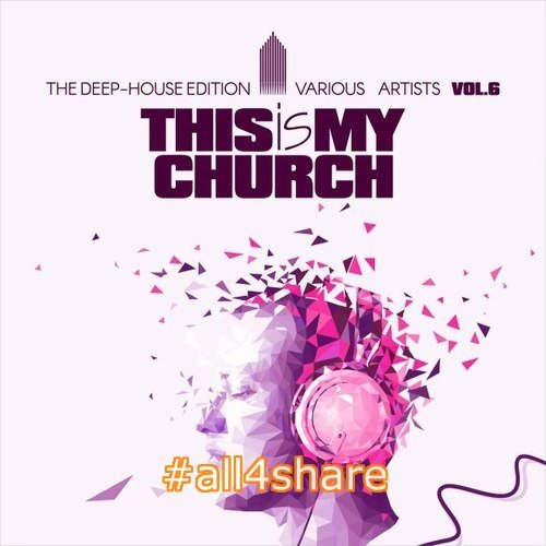 VA - This Is My Church Vol.6 The Deep-House Edition (2017)