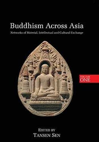 Buddhism Across Asia: Networks of Material, Intellectual and Cultural Exchange, Volume 1