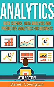 Daniel Covington – Analytics: Data Science, Data Analysis and Predictive Analytics for Business