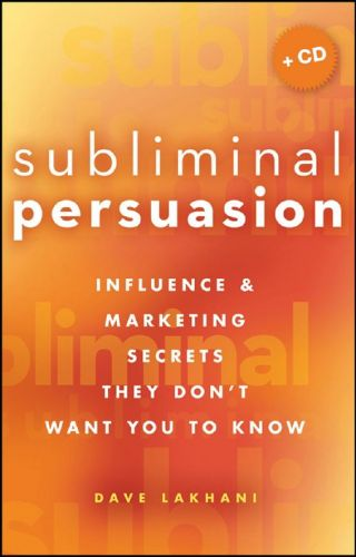 Dave Lakhani – Subliminal Persuasion: Influence & Marketing Secrets They Don't Want You To Know