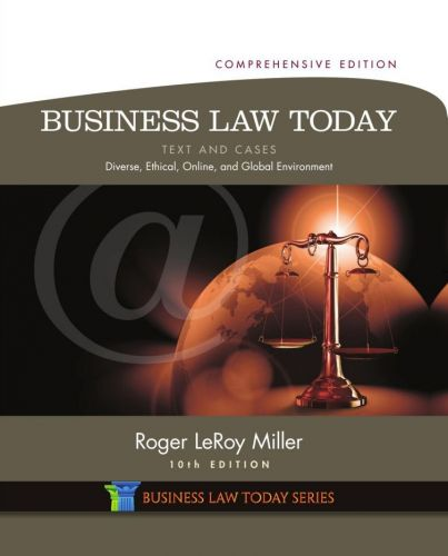 Business Law Today, Comprehensive Edition: Text and Cases: Diverse, Ethical, Online, and Global Environment, 10th Edition