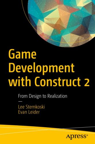 Game Development with Construct 2: From Design to Realization By LEE STEMKOSKI, Evan Leider