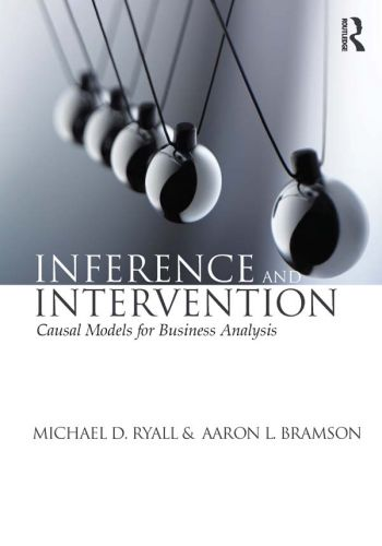 Inference and Intervention: Causal Models for Business Analysis