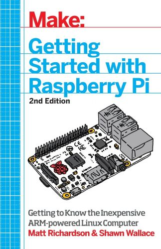 Make: Getting Started with Raspberry Pi: Electronic Projects with the Low-Cost Pocket-Sized Computer by Shawn Wallace