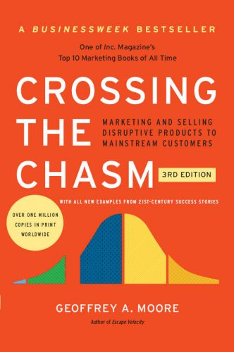 Geoffrey A. Moore – Crossing the Chasm, 3rd Edition: Marketing and Selling Disruptive Products to Mainstream Customers