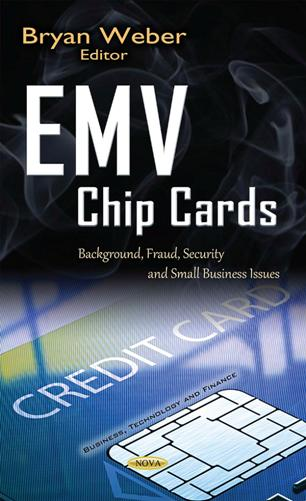 Bryan Weber – EMV Chip Cards : Background, Fraud, Security and Small Business Issues